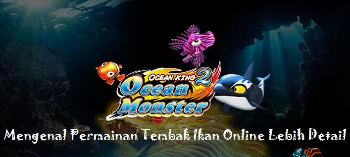Mengenal Permainan Tembak Ikan Online Lebih Detail